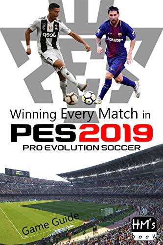 Winning Every Match in Pro Evolution Soccer 2019: PES Game Guide (English Edition)