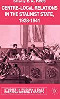 Centre-Local Relations in the Stalinist State, 1928-1941 (Studies in Russian and East European History and Society)