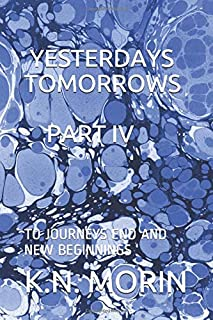 YESTERDAYS TOMORROWS PART IV: TO JOURNEYS END AND NEW BEGINNINGS