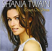 Come on Over by SHANIA TWAIN (2012-10-23)