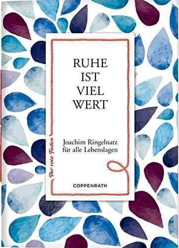 Ruhe ist viel wert: Joachim Ringelnatz für alle Lebenslagen (Der rote Faden)