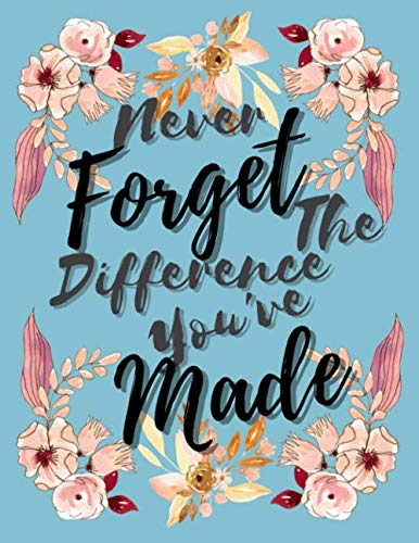 Never Forget The Difference You've Made: Beautiful Floral Retirement & Appreciation Gifts for Women and Professionals Who Have Changed the World.