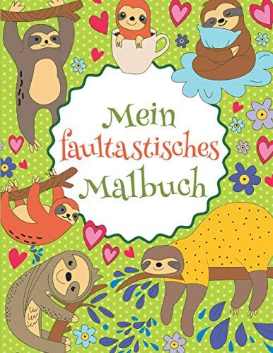 Mein faultastisches Malbuch: Das wunderschöne Faultier-Malbuch für Kinder ab 8 Jahren zum Ausmalen und Entspannen. (Tastische Malbücher, Band 2)