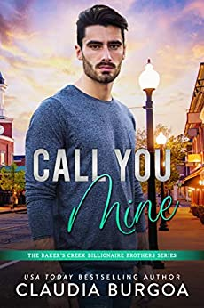 Call You Mine (The Baker's Creek Billionaire Brothers Book 4) by [Claudia Burgoa]