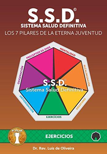 S.S.D.® - Sistema Salud Definitiva: Los 7 Pilares De La Eterna Juventud - 4º Pilar - Ejercicios (Spanish Edition)