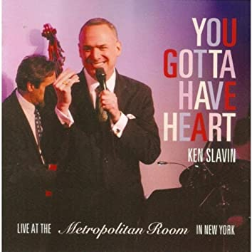 You Gotta Have Heart (Ken Slavin Live At the Metropolitan Room in New York)