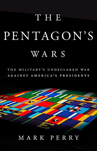 Image of The Pentagon's Wars: The Military's Undeclared War Against America's Presidents