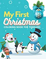 My First Christmas Coloring Book for Toddlers: Christmas Colouring Book for Kids Ages 3-8, Featuring: Christmas Trees, Santa Claus, Snowmans, Reindeers, Elves, Presents and more