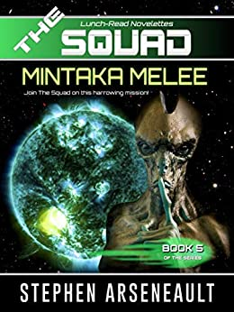 THE SQUAD Mintaka Melee: (Novelette 5) by [Stephen Arseneault]
