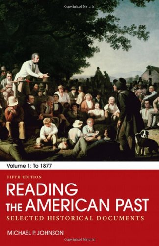 Reading the American Past, Volume 1: Selected Historical Documents: To 1877