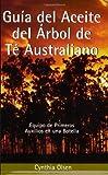Guia del Aceite del Arbol de Te Australiano: Equipo de Primeros Auxilios en una Botella