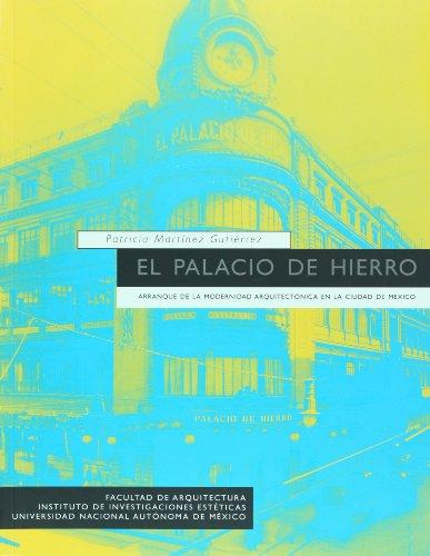 El palacio de hierro. Arranque de la modernidad arquitectonica en la Ciudad de...