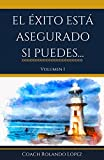 El Éxito Está Asegurado Si Puedes... (Volumen nº 1) (Spanish Edition)