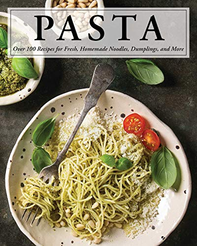Pasta: Over 100 Recipes for Noodles, Dumplings, and So Much More!