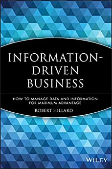 Information-Driven Business: How to Manage Data and Information for Maximum Advantage by [Robert Hillard]