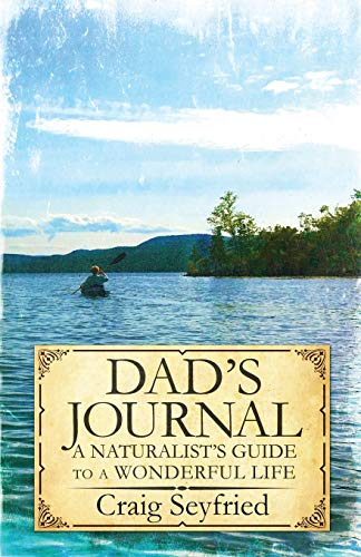 Compare Textbook Prices for Dad's Journal: A Naturalist's Guide to a Wonderful Life  ISBN 9781733092203 by Seyfried, Craig F.,Seyfried, Donald A,Seyfried, Donna Marie,Kirby, Lauren A.,Thomas, Glenna