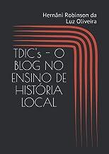 TDIC's - O BLOG NO ENSINO DE HISTÓRIA LOCAL (Portuguese Edition)