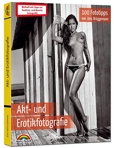 Akt- und Erotikfotografie – 100 Fototipps – inkl. Fashion und Beauty extra Teil Fotografie - alles in Farbe