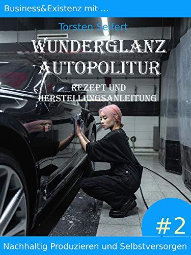 Business&Existenz mit ... Wunderglanz Autopolitur: Nachhaltig Produzieren und Selbstversorgen #2 Rezept und Herstuellunganleitung