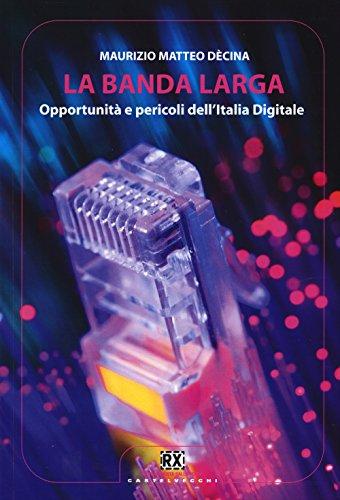 La banda larga. Opportunità e pericoli dell'Italia digitale (RX)