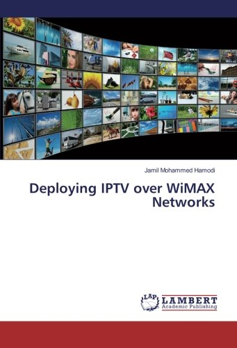 Deploying IPTV over WiMAX Networks