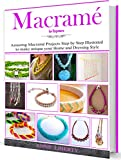 Macrame for Beginners: Amazing and Easy Macrame Projects Step by Step Illustrated to make Unique your Home and Dressing Style (Macrame Projects Collection Book 1)