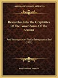 Researches Into The Graptolites Of The Lower Zones Of The Scanian: And Vestrogothian Phyllo-Tetragraptus Bed (1901)