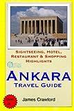 Ankara Travel Guide: Sightseeing, Hotel, Restaurant & Shopping Highlights