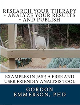 [Gordon Emmerson]のResearch your Therapy - analyze your results - and Publish: Examples in JASP, a free and user friendly analysis tool (English Edition)