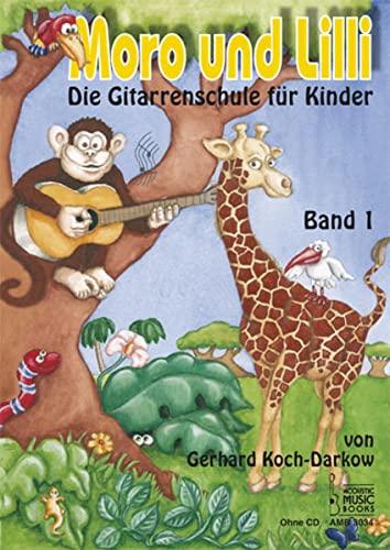 Moro und Lilli: Die Gitarrenschule für Kinder: Die Gitarrenschule für Kinder 1