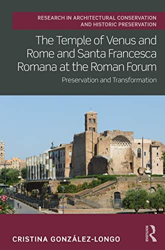 Compare Textbook Prices for The Temple of Venus and Rome and Santa Francesca Romana at the Roman Forum: Preservation and Transformation Routledge Research in Architectural Conservation and Historic Preservation 1 Edition ISBN 9781138896178 by González-Longo, Cristina