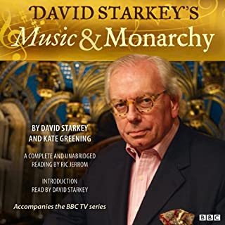 Music and Monarchy                   By:                                                                                                                                 David Starkey,                                                                                        Kate Greening                               Narrated by:                                                                                                                                 David Starkey,                                                                                        Ric Jerrom                      Length: 11 hrs and 4 mins     7 ratings     Overall 4.4