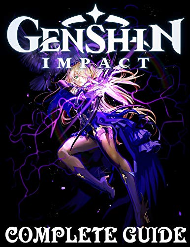 Genshin Impact: COMPLETE GUIDE: How to Become a Pro Player in Genshin Impact (Walkthroughs, Tips, Tricks, and Strategies)