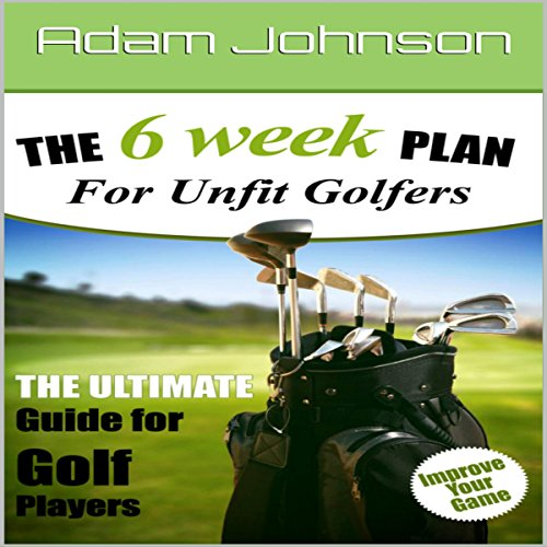 The 6 Week Fitness Plan for Unfit Golfers cover art