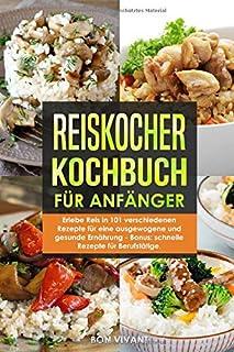 Reiskocher Kochbuch für Anfänger - Erlebe Reis in 101 vers