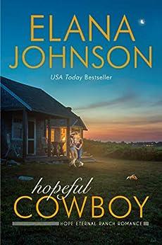 Hopeful Cowboy: A Mulbury Boys Novel (Hope Eternal Ranch Romance Book 1) by [Elana Johnson]