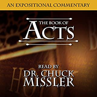 The Book of Acts: A Commentary                   By:                                                                                                                                 Chuck Missler                               Narrated by:                                                                                                                                 Chuck Missler                      Length: 15 hrs and 13 mins     3 ratings     Overall 5.0