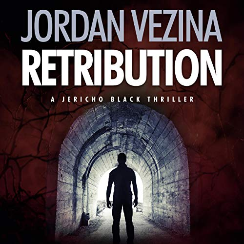 Retribution     A Jericho Black Thriller, Book 3              By:                                                                                                                                 Jordan Vezina                               Narrated by:                                                                                                                                 Commodore James                      Length: 4 hrs and 39 mins     3 ratings     Overall 4.7