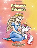 Princess Rihanna Sketchbook: Personalized Sketch Pad for Girls. Customized Name Cover with Cute Cat and Princess Cartoon - Large Blank Pages for Drawing, Doodling, Painting, Art, Diary Writing