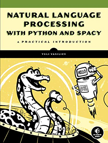 Compare Textbook Prices for Natural Language Processing with Python and spaCy: A Practical Introduction  ISBN 9781718500525 by Vasiliev, Yuli
