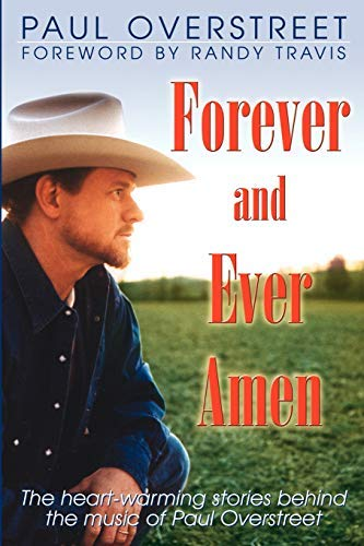 Forever and Ever, Amen: The Heart-Warming Stories Behind the Music of Paul Overstreet by [Paul Overstreet, Randy Travis, Dennis Rainey, Franklin Graham, Gordon Dalbey, Steve Wisniewski, Danny Chambers, Greg Laurie, Norm Miller, Clay Clarkson]