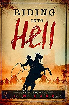 Riding Into Hell: The Dead West by [J.W. Earp]