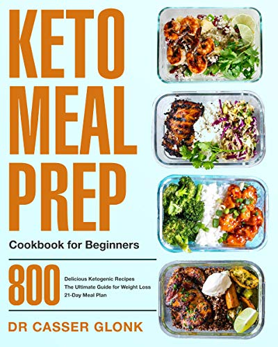Keto Meal Prep Cookbook for Beginners: 800 Delicious Ketogenic Recipes | The Ultimate Guide for Weight Loss | 21-Day Meal Plan