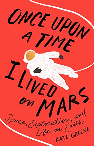 Image of Once Upon a Time I Lived on Mars: Space, Exploration, and Life on Earth