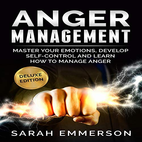 Anger Management: Master Your Emotions, Develop Self-Control and Manage Your Anger cover art
