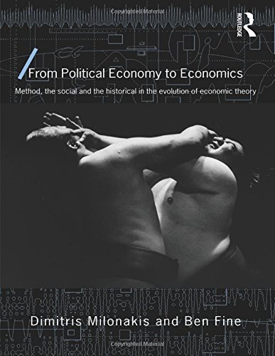 From Political Economy To Economics: Method, The Social And The Historical In The Evolution Of Economic Theory (Economics ...