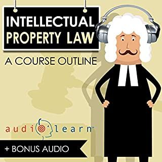 Intellectual Property Law AudioLearn - A Course Outline audiobook cover art