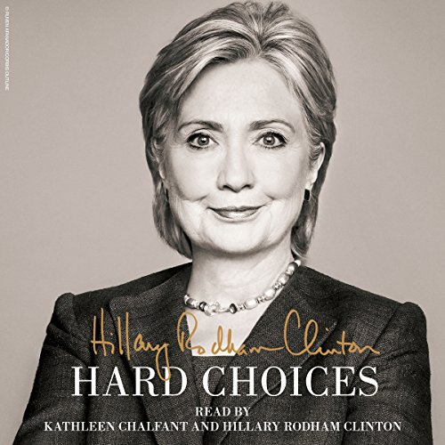 Hard Choices                   By:                                                                                                                                 Hillary Rodham Clinton                               Narrated by:                                                                                                                                 Kathleen Chalfant,                                                                                        Hillary Rodham Clinton                      Length: 26 hrs and 55 mins     23 ratings     Overall 4.0