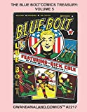 The Blue Bolt Comics Treasury: Volume 5: Gwandanaland Comics #2217 --- Exciting Golden Age Action Starring Dick Cole, Sub-Zero, Blue Bolt, White Rider, Phantom Sub and More!