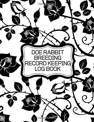 Doe Rabbit Breeding Record Keeping Log Book: Doe Rabbit Logbook, Rabbitry Journal Tracker, Future Pairings Planner and Review Log, Breeding Business ... Businesses, (Doe Rabbit Breeding Logbook)